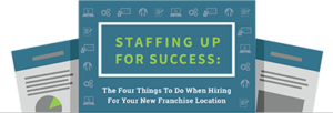 Staffing Up For Success: 4Things To Do When Hiring AtYour New Franchise